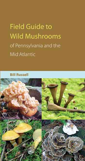 Field Guide to the Wild Mushrooms of Pennsylvania And the Mid-atlantic By Russell, Bill