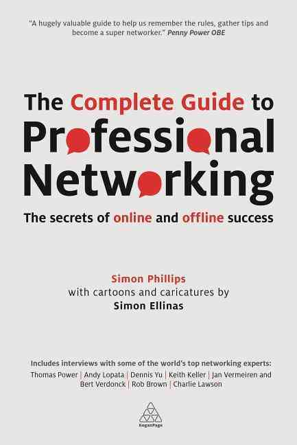 The Complete Guide to Professional Networking By Phillips, Simon/ Ellinas, Simon